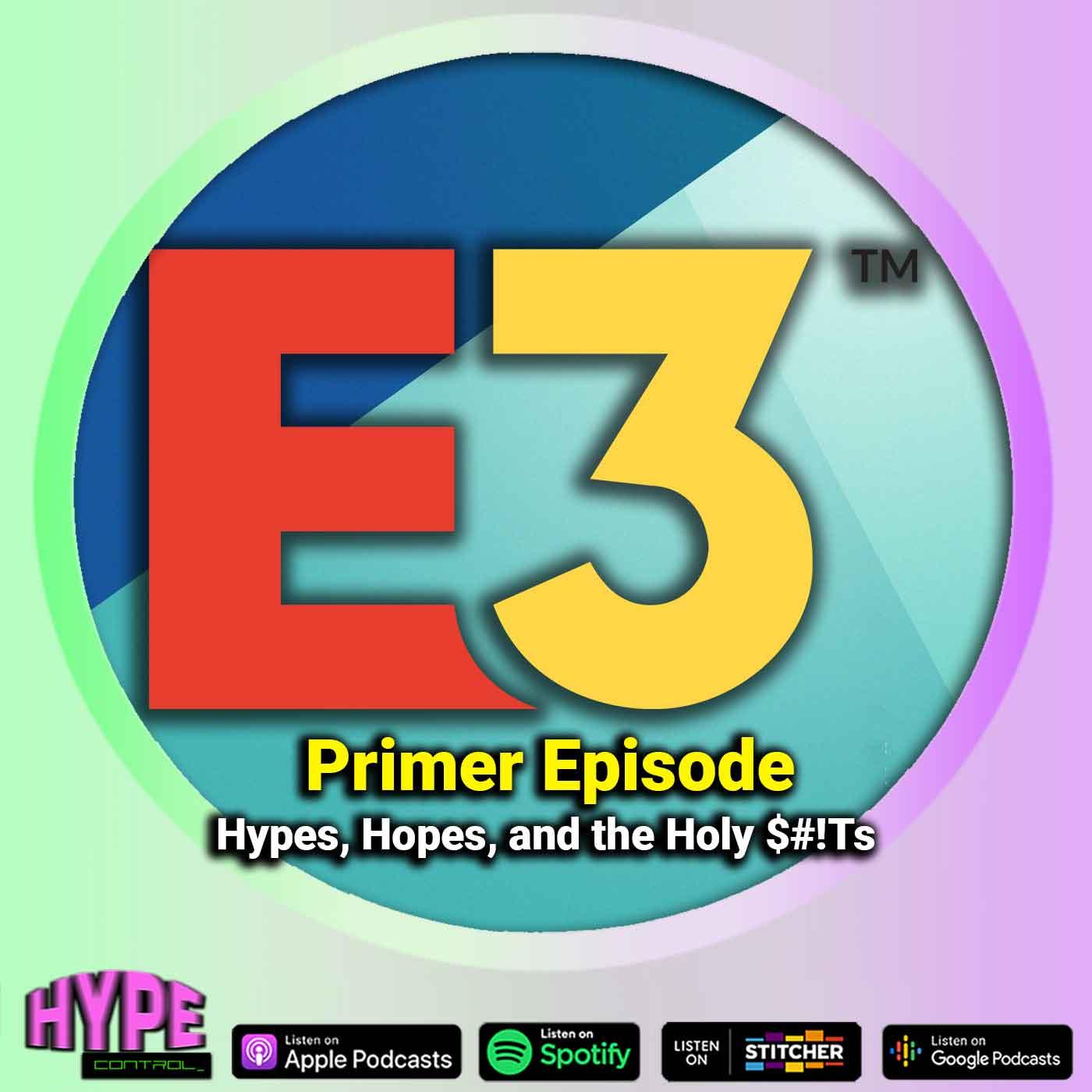 Ep. 24 - E3 Primer; Hypes, Hopes and Holy Shits